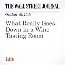 What Really Goes Down in a Wine Tasting Room (       UNABRIDGED) by Lettie Teague Narrated by Paul Ryden
