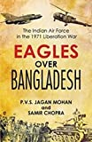 Eagles Over Bangladesh : The Indian Air Force in the 1971 Liberation War