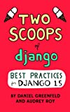 Two Scoops of Django: Best Practices for Django 1.5 (English Edition)