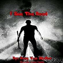 I See The Dead (       UNABRIDGED) by Drac Von Stoller Narrated by Luke Smith