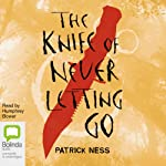 The Knife of Never Letting Go (       UNABRIDGED) by Patrick Ness Narrated by Humphrey Bower