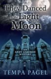 They Danced By The Light Of The Moon (Andy Gammon Mystery)