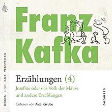 Josefine, die Sängerin oder das Volk der Mäuse und andere Erzählungen (Franz Kafka - Erzählungen 4) Hörbuch von Franz Kafka Gesprochen von: Axel Grube