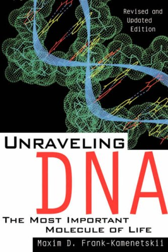 Unraveling Dna: The Most Important Molecule Of Life, Revised And Updated Edition, Maxim D. Frank Kamenetskii