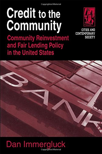Credit to the Community: Community Reinvestment and Fair Lending Policy in the United States (Cities and Contemporary So
