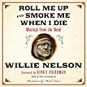Roll Me Up and Smoke Me When I Die: Musings from the Road (       UNABRIDGED) by Willie Nelson, Kinky Friedman Narrated by Tom Stechschulte