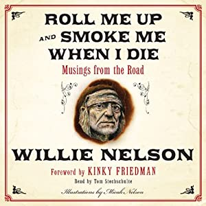 Roll Me Up and Smoke Me When I Die: Musings from the Road | [Willie Nelson, Kinky Friedman]