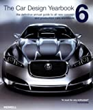 The Car Design Yearbook 6: The Definitive Annual Guide to All New Concept and Production Cars Worldwide
