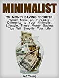 Minimalist: 29 Money Saving Secrets Which Make an Incredible Difference to Your Minimalist Lifestyle. These Money Saving Tips Will Simplify Your Life (Meditation ... meditation, meditation techniques)