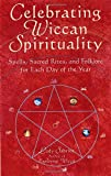 Celebrating Wiccan Spirituality: Spells, Sacred Rites, and Folklore for Each Day of the Year