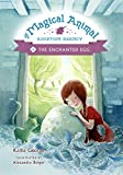 Magical Animal Adoption Agency, The, Book 2 The Enchanted Egg (The Magical Animal Adoption Agency)