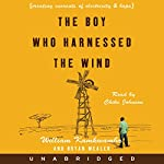 The Boy Who Harnessed the Wind: Creating Currents of Electricity and Hope | William Kamkwamba,Bryan Mealer