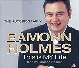 Eamonn Holmes This Is My Life: Eamonn Holmes: The Autobiography: Eamonn Holmes - The Autogiography