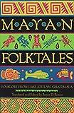 Mayan Folktales: Folklore from Lake Atitlán, Guatemala