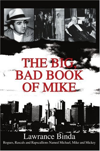 The Big, Bad Book of Mike: Rogues, Rascals and Rapscallions Named Michael, Mike and Mickey