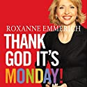Thank God It's Monday: How to Create a Workplace You and Your Customers Love Audiobook by Roxanne Emmerich Narrated by Roxanne Emmerich