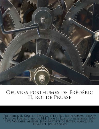 Oeuvres posthumes de Frédéric II, roi de Prusse