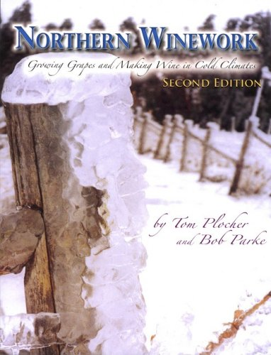 Northern Wineworks: Growing Grapes and Making Wine in Cold Climates [2nd Edition]