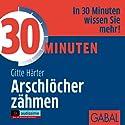 30 Minuten Arschlöcher zähmen Hörbuch von Gitte Härter Gesprochen von: Gisa Bergmann, Gilles Karolyi, Gordon Piedesack