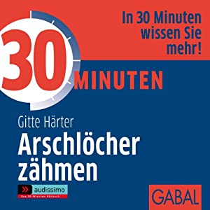 30 Minuten Arschlöcher zähmen Hörbuch