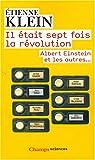 echange, troc Etienne Klein - Il était sept fois la révolution : Albert Einstein et les autres...
