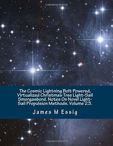 The Cosmic Lightning Bolt Powered, Virtualized Christmas Tree Light-Sail Smorgasbord. Notes On Novel Light-Sail Propulsion Methods. Volume 23.