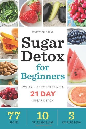 Sugar Detox For Beginners: Your Guide To Starting A 21-Day Sugar Detox By Hayward Press (2013) Paperback