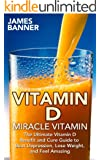 VITAMIN D: Miracle Vitamin: The Ultimate Vitamin D Benefit and Cure Guide to Beat Depression, Lose Weight, and Feel Amazing (Vitamin D3 - Everything you ... the Sunshine Vitamin) (English Edition)