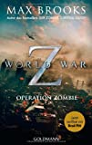 Max Brooks World War Z. Wer Langer Lebt, Ist Spater Tot: Operation Zombie