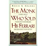 """The Monk Who Sold His Ferrari: A Fable About Fulfilling Your Dreams & Reaching Your Destinyvon """"Robin S. Sharma"""""""
