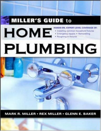 Miller's Guide to Home Plumbing - McGraw-Hill Professional - 0071445528 - ISBN: 0071445528 - ISBN-13: 9780071445528