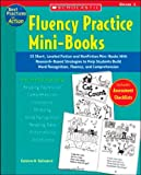 Fluency Practice Mini-books: 15 Short, Leveled Fiction And Nonfiction Mini-books With Research-based Strategies To Help Students Build Word Recognition, Fluency, And Comprehension (Best Practices in Action)