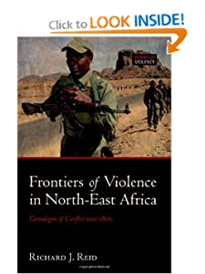 Frontiers of Violence in North-East Africa: Genealogies of Conflict since c.1800 (Zoneso F Violence) Richard J. Reid