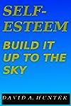 Self-Esteem: Build It Up To The Sky (...