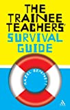 The Trainee Teacher's Survival Guide (0826485073) by Hazel Bennett