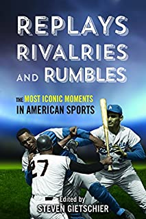 Book Cover: Replays, Rivalries, and Rumbles: The Most Iconic Moments in American Sports