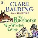 The Racehorse Who Wouldn't Gallop Hörbuch von Clare Balding Gesprochen von: Clare Balding