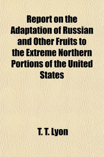 Report on the Adaptation of Russian and Other Fruits to the Extreme Northern Portions of the United States