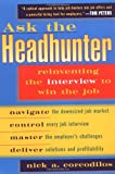 img - for Ask the Headhunter: Reinventing the Interview to Win the Job book / textbook / text book