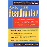Ask the Headhunter: Reinventing the Interview to Win the Job ~ Nicholas Corcodilos
