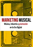 Marketing Musical: música, industria y promoción en la Era Digital (Spanish Edition)