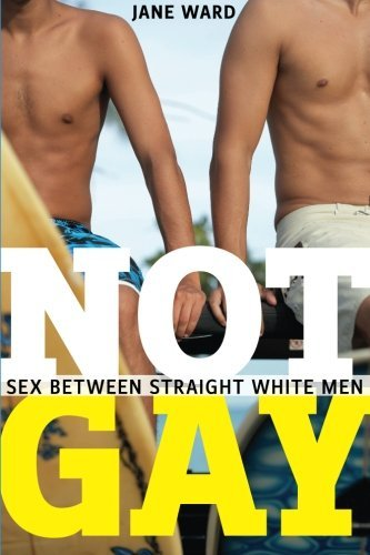 Not Gay: Sex between Straight White Men (Sexual Cultures) by Jane Ward (2015-07-31)