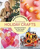 Martha Stewarts Handmade Holiday Crafts: 225 Inspired Projects for Year-Round Celebrations