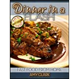 Dinner in a Flash (Fast Food From Home Book 4) ~ Amy Clark