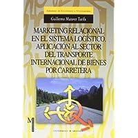 Marketing relacional en el sistema logístico: Aplicación al sector del transporte internacional de bienes por...