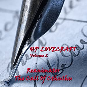 H. P. Lovecraft, Volume 2: 'The Call of Cthulhu' and 'Reanimator' Audiobook