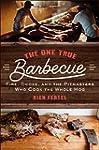 The One True Barbecue: Fire, Smoke, a...