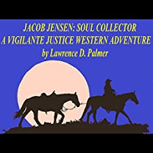 Jacob Jensen: Soul Collector, A Vigilante Justice, Western Adventure Audiobook by Lawrence Palmer Narrated by Lawrence D. Palmer