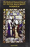 The Medieval Stained Glass of St Peter Mancroft, Norwich (Corpus Vitrearum Medii Aevi: Great Britain) (0197262643) by King, David