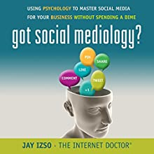 Got Social Mediology?: Using Psychology to Master Social Media for Your Business Without Spending a Dime Audiobook by Jay Izso Narrated by Jay Izso
